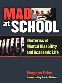 Corporealities: Discourses of Disability: Mad at School, Margaret Price