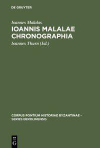 Corpus Fontium Historiae Byzantinae - Series Berolinensis: Ioannis Malalae Chronographia, Ioannes Malalas
