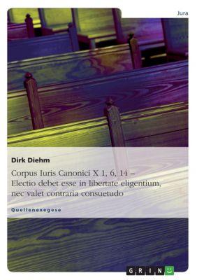 Corpus Iuris Canonici X 1, 6, 14 - Electio debet esse in libertate eligentium, nec valet contraria consuetudo, Dirk Diehm