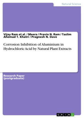Corrosion Inhibition of Aluminium in Hydrochloric Acid by Natural Plant Extracts, Meera, Pragnesh N. Dave, Vijay Ram et al., Pravin N. Ram, Taslim Ahemad T. Khatri