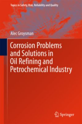 Corrosion Problems and Solutions in Oil Refining and Petrochemical Industry, Alec Groysman