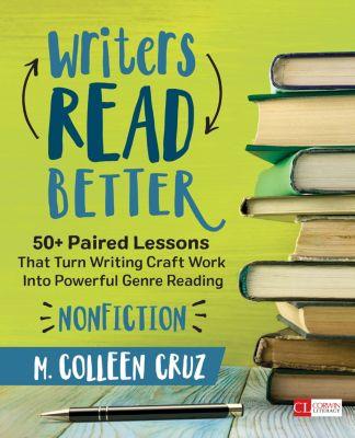 Corwin Literacy: Writers Read Better: Nonfiction, M. Colleen Cruz