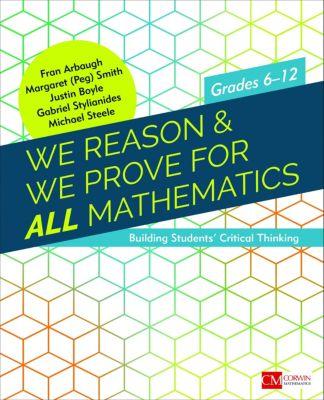 Corwin Mathematics Series: We Reason & We Prove for ALL Mathematics, Michael Steele, Gabriel J. Stylianides, Fran Arbaugh, Justin D. Boyle, Margaret (Peg) S. Smith