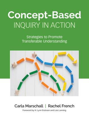 Corwin Teaching Essentials: Concept-Based Inquiry in Action, Rachel French, Carla Marschall