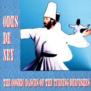 Cosmic Dances Turning Dervish, Odes De Ney