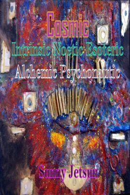 Cosmic Intrinsic Noetic Esoteric Alchemic Psychonautic, Sunny Jetsun