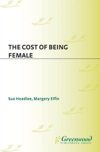Cost of Being Female, Sue Headlee, Margery Elfin