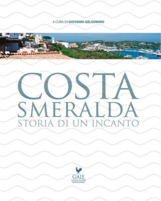 Costa Smeralda Storia di un incanto, A cura di Giovanni Gelsomino