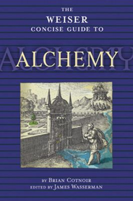 Cotnoir, B: Weiser Concise Guide to Alchemy, Brian Cotnoir