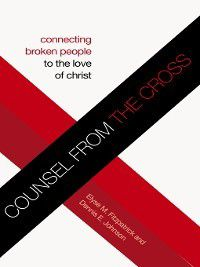 Counsel from the Cross, Elyse M. Fitzpatrick, Dennis E. Johnson