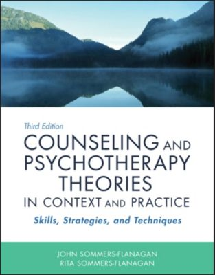 Counseling and Psychotherapy Theories in Context and Practice, Rita Sommers-Flanagan, John Sommers-Flanagan