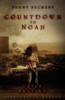 Countdown to Noah (Band 2): Unter Bestien, Fanny Bechert