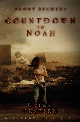 Countdown to Noah: Countdown to Noah (Band 2): Unter Bestien, Fanny Bechert