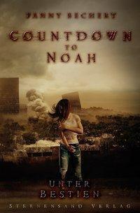 Countdown to Noah - Unter Bestien - Fanny Bechert |