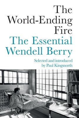 Counterpoint: The World-Ending Fire, Wendell Berry