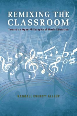 Counterpoints: Music and Education: Remixing the Classroom, Randall Everett Allsup