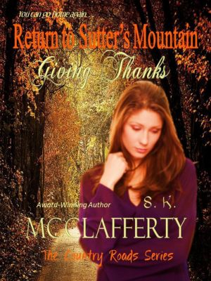Country Roads Series: Return to Sutter's Mountain: Giving Thanks (Country Roads Series), S. K. McClafferty