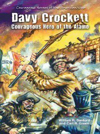 Courageous Heroes of the American West: Davy Crockett, Carl R. Green, William R. Sanford