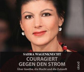 Couragiert gegen den Strom, 6 Audio-CDs, Sahra Wagenknecht
