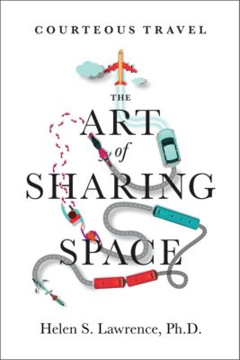 Courteous Travel, the Art of Sharing Space, PhD, Helen S. Lawrence