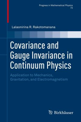 Covariance and Gauge Invariance in Continuum Physics, Lalaonirina R. Rakotomanana