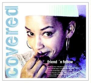 Covered, Friend 'n Fellow