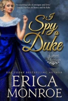Covert Heiresses: I Spy a Duke (Covert Heiresses, #1), Erica Monroe