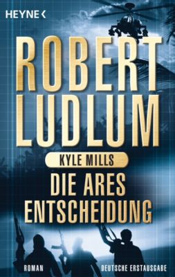 Covert One Band 8: Die Ares-Entscheidung, Robert Ludlum, Kyle Mills