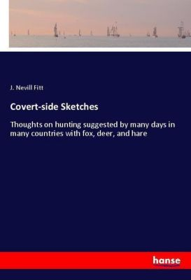 Covert-side Sketches, J. Nevill Fitt