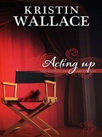 Covington Falls Chronicles: Acting Up, Kristin Wallace