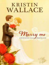 Covington Falls Chronicles: Marry Me, Kristin Wallace