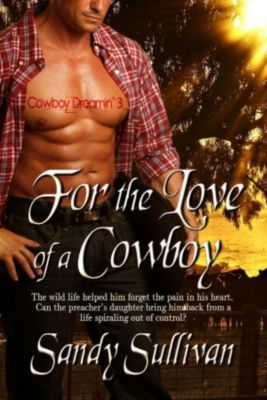 Cowboy Dreamin': For the Love of a Cowboy (Cowboy Dreamin', #3), Sandy Sullivan