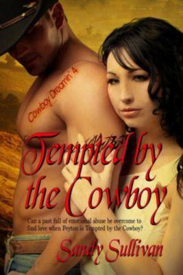 Cowboy Dreamin': Tempted by the Cowboy (Cowboy Dreamin', #4), Sandy Sullivan