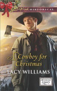 Cowboy for Christmas (Mills & Boon Love Inspired Historical) (Wyoming Legacy, Book 5), Lacy Williams