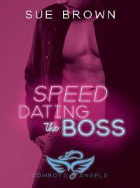 Cowboys and Angels: Speed Dating the Boss, Sue Brown