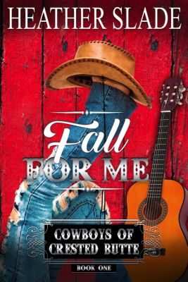 Cowboys of Crested Butte: Fall for Me (Cowboys of Crested Butte, #1), Heather Slade