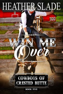 Cowboys of Crested Butte: Win Me Over (Cowboys of Crested Butte, #5), Heather Slade