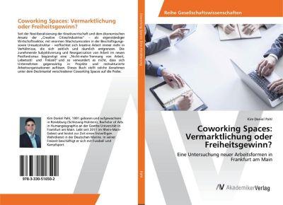 Coworking Spaces: Vermarktlichung oder Freiheitsgewinn? - Kim Daniel Pahl |