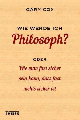 Cox, G: Wie werde ich Philosoph?, Gary Cox