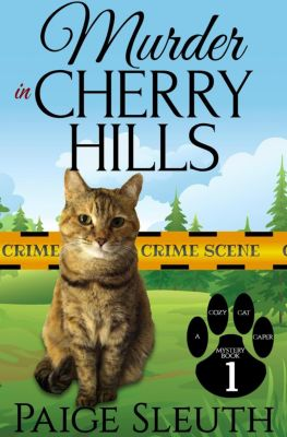 Cozy Cat Caper Mystery: Murder in Cherry Hills (Cozy Cat Caper Mystery, #1), Paige Sleuth