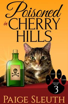 Cozy Cat Caper Mystery: Poisoned in Cherry Hills (Cozy Cat Caper Mystery, #3), Paige Sleuth