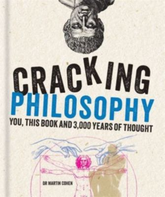 Cracking Philosophy, Martin Cohen