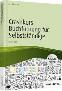 Crashkurs Buchführung für Selbstständige - inkl. Arbeitshilfen online, Iris Thomsen