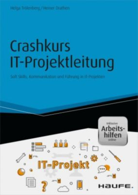 Crashkurs IT-Projektleitung - inkl. Arbeitshilfen online, Heiner Drathen, Helga Trölenberg