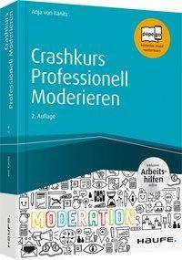 Crashkurs Professionell Moderieren - inkl. Arbeitshilfen online, Anja von Kanitz