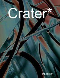 Crater*, P L Herlihy