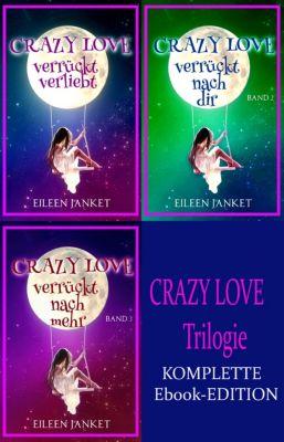 CRAZY LOVE Trilogie (Komplette Ebook-Edition), Eileen Janket