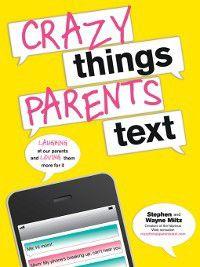 Crazy Things Parents Text, Stephen Miltz, Wayne Miltz