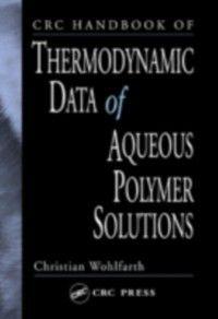 CRC Handbook of Thermodynamic Data of Aqueous Polymer Solutions, Christian Wohlfarth