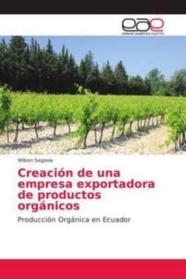 Creación de una empresa exportadora de productos orgánicos, Wilson Segovia